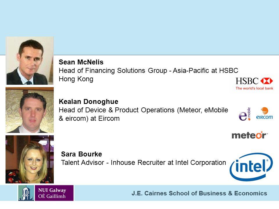 J.E. Cairnes School of Business & Economics Sean McNelis Head of Financing Solutions Group - Asia-Pacific at HSBC Hong Kong Kealan Donoghue Head of De