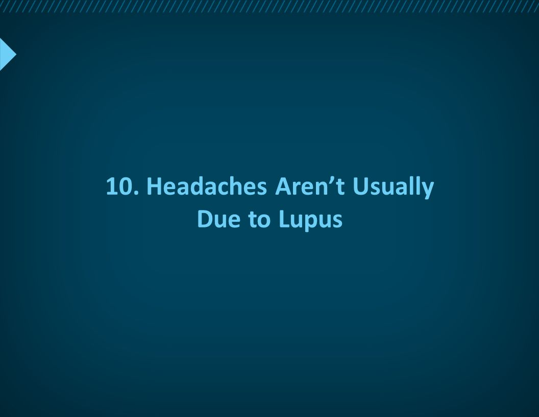10. Headaches Aren't Usually Due to Lupus