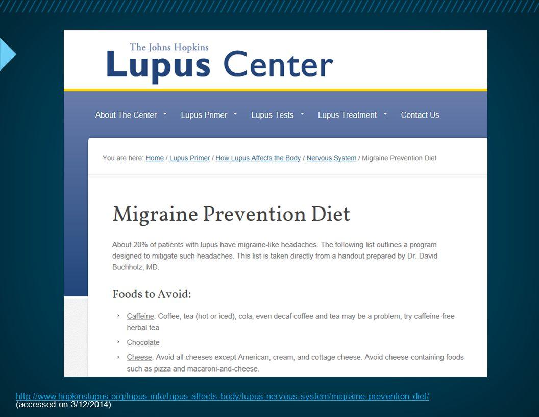 http://www.hopkinslupus.org/lupus-info/lupus-affects-body/lupus-nervous-system/migraine-prevention-diet/ (accessed on 3/12/2014)
