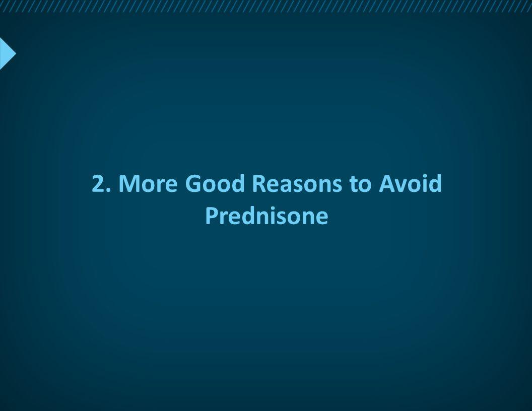 2. More Good Reasons to Avoid Prednisone