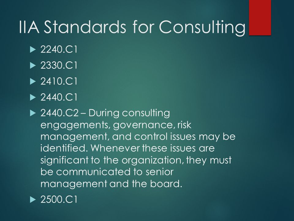 IIA Standards for Consulting  2240.C1  2330.C1  2410.C1  2440.C1  2440.C2 – During consulting engagements, governance, risk management, and contr