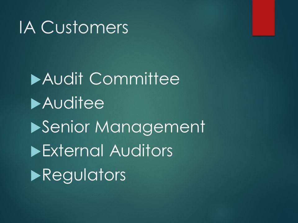 IA Customers  Audit Committee  Auditee  Senior Management  External Auditors  Regulators