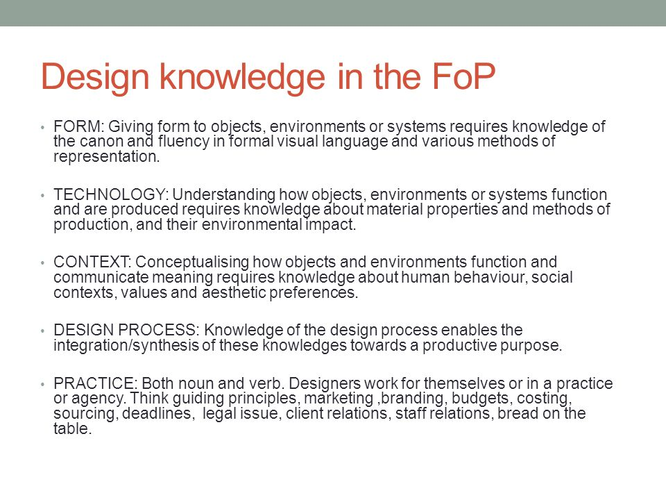 Design knowledge in the FoP FORM: Giving form to objects, environments or systems requires knowledge of the canon and fluency in formal visual languag