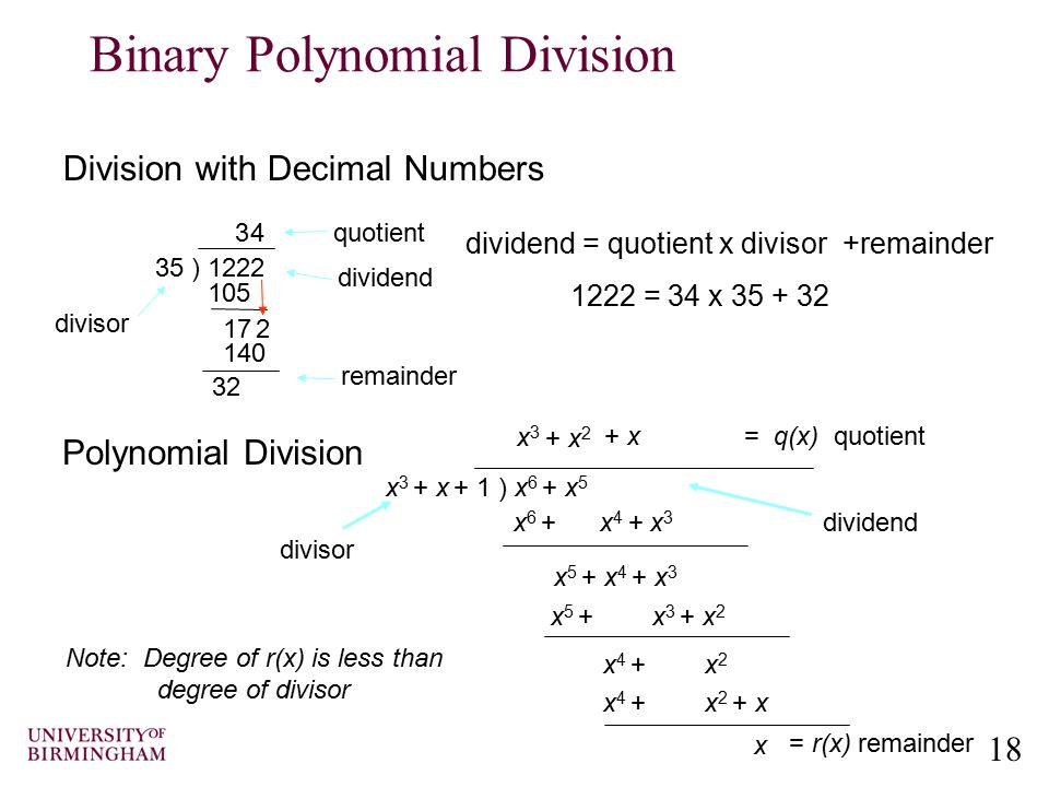 18 Binary Polynomial Division Division with Decimal Numbers 32 35 ) 1222 3 105 17 2 4 140 divisor quotient remainder dividend 1222 = 34 x 35 + 32 divi