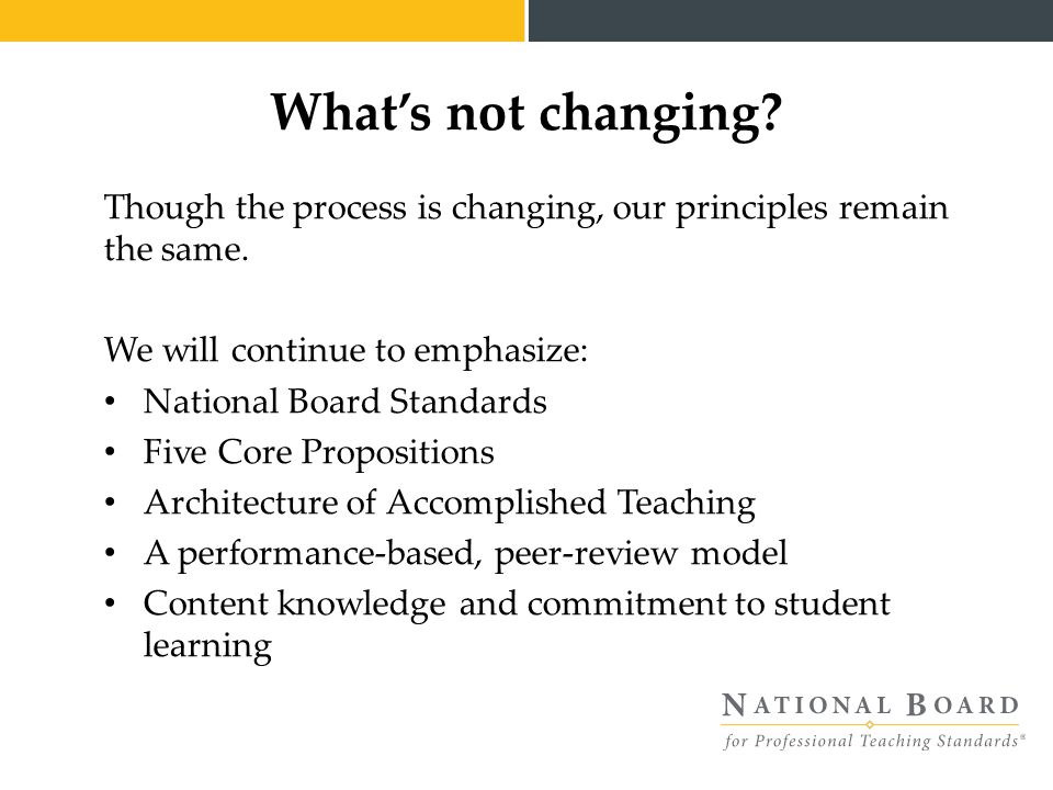 What's not changing.Though the process is changing, our principles remain the same.