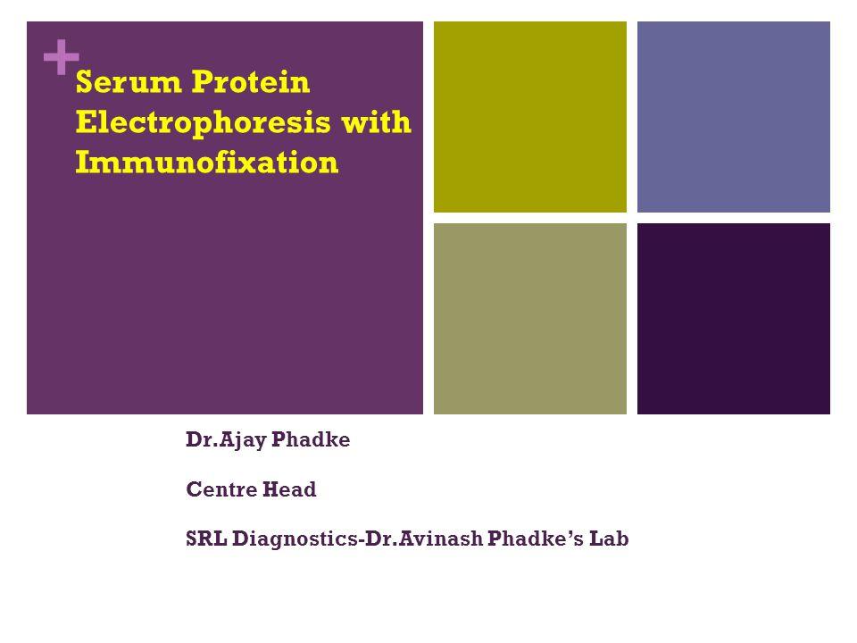 + Serum Protein Electrophoresis with Immunofixation Dr.Ajay Phadke Centre Head SRL Diagnostics-Dr.Avinash Phadke's Lab