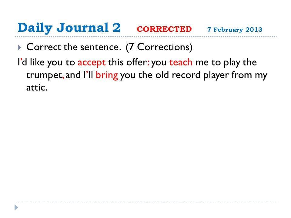 Daily Journal 2 CORRECTED 7 February 2013  Correct the sentence.