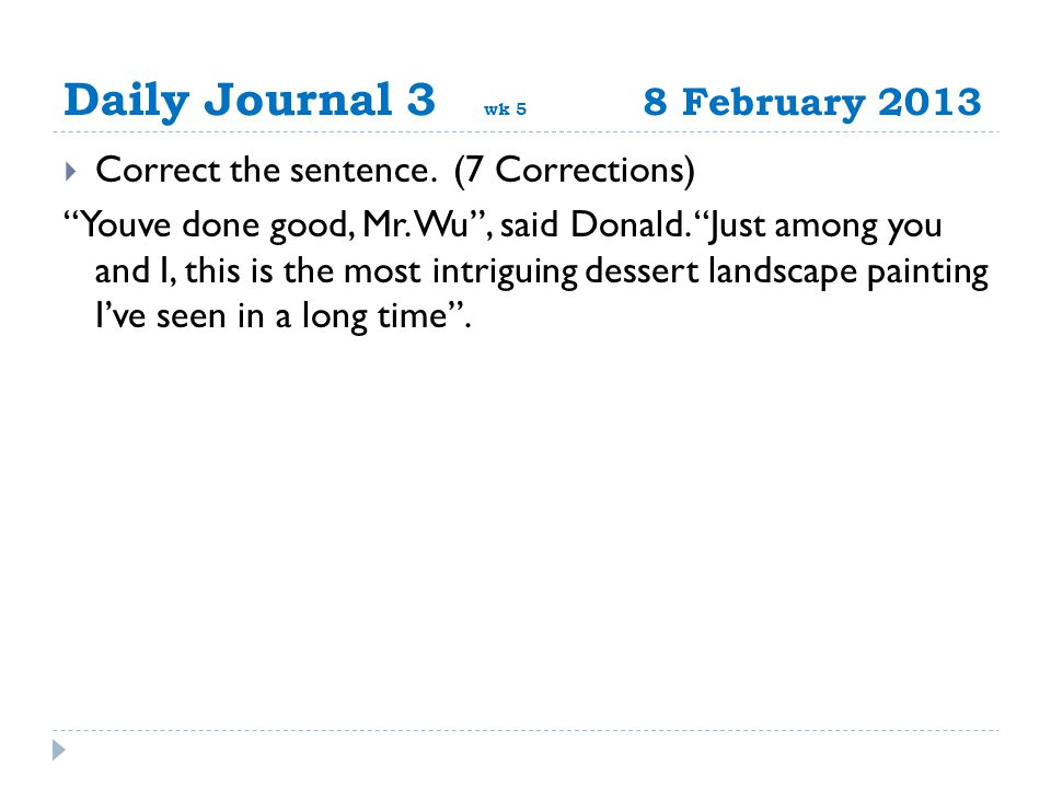 Daily Journal 3 wk 5 8 February 2013  Correct the sentence.