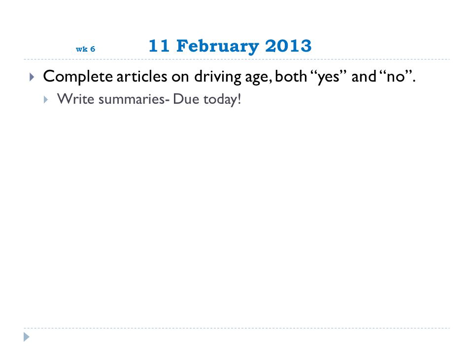 wk 6 11 February 2013  Complete articles on driving age, both yes and no .
