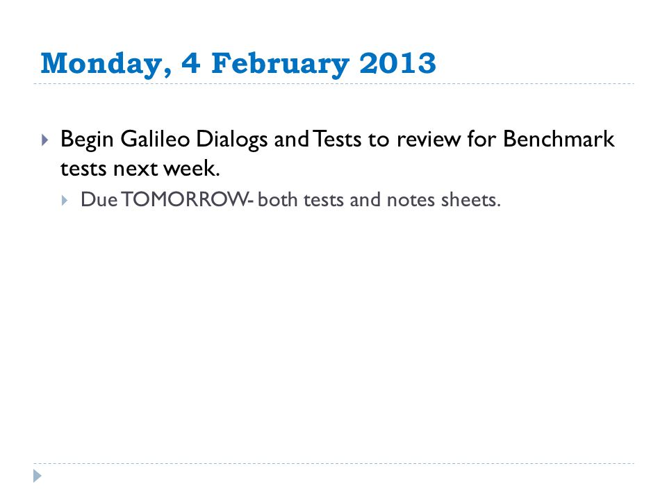Monday, 4 February 2013  Begin Galileo Dialogs and Tests to review for Benchmark tests next week.