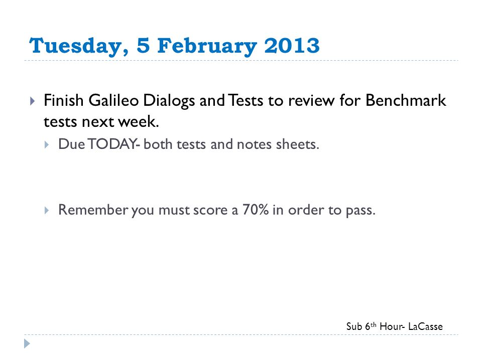 Tuesday, 5 February 2013  Finish Galileo Dialogs and Tests to review for Benchmark tests next week.