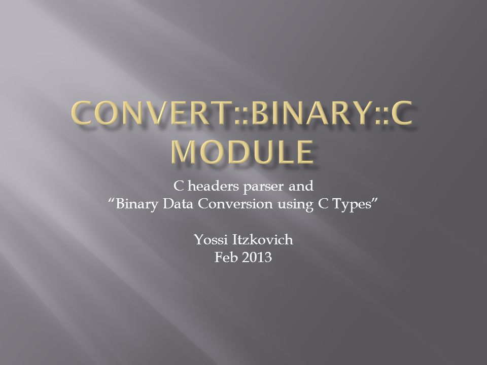 C headers parser and Binary Data Conversion using C Types Yossi Itzkovich Feb 2013
