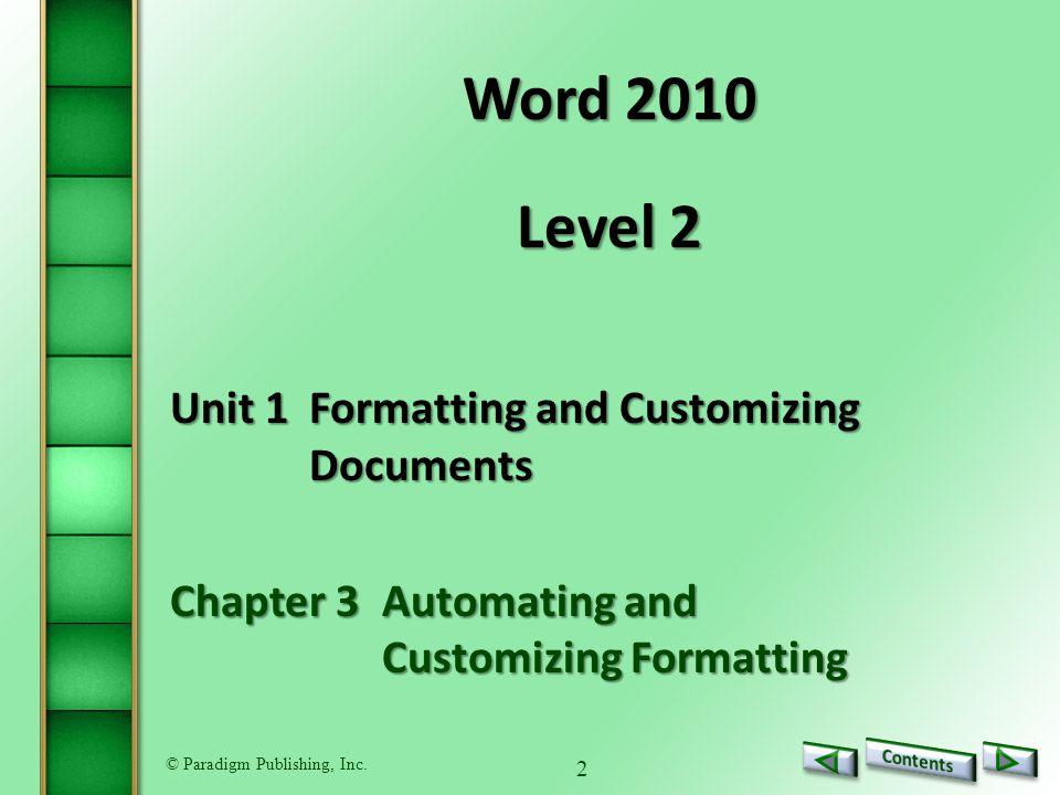 2 Word 2010 Level 2 Unit 1Formatting and Customizing Documents Chapter 3Automating and Customizing Formatting