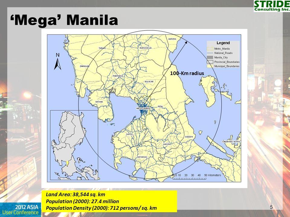 5 Land Area: 38,544 sq. km Population (2000): 27.4 million Population Density (2000): 712 persons/ sq. km 100-Km radius 'Mega' Manila