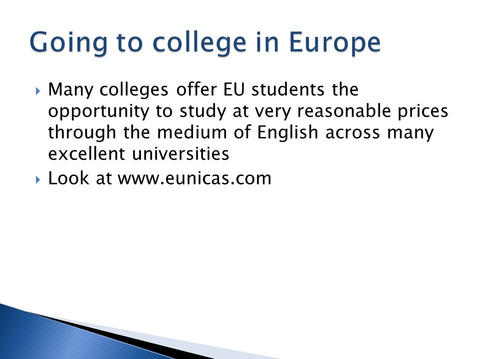  Many colleges offer EU students the opportunity to study at very reasonable prices through the medium of English across many excellent universities  Look at www.eunicas.com