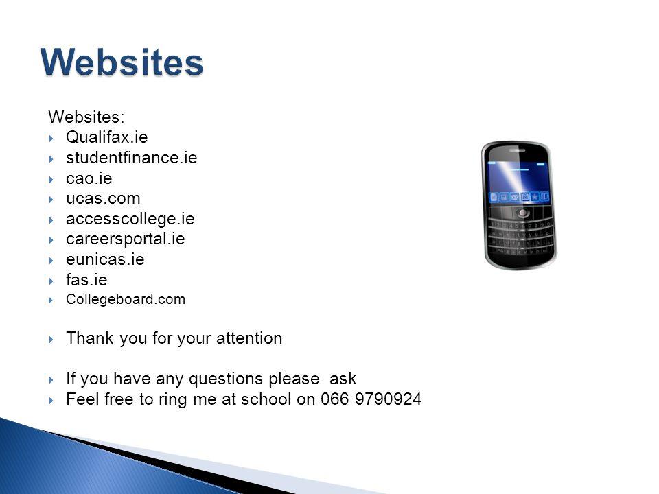 Websites:  Qualifax.ie  studentfinance.ie  cao.ie  ucas.com  accesscollege.ie  careersportal.ie  eunicas.ie  fas.ie  Collegeboard.com  Thank