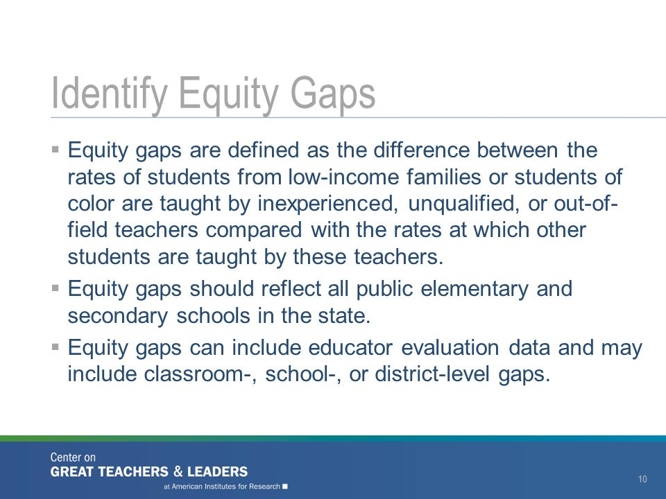  Equity gaps are defined as the difference between the rates of students from low-income families or students of color are taught by inexperienced, u