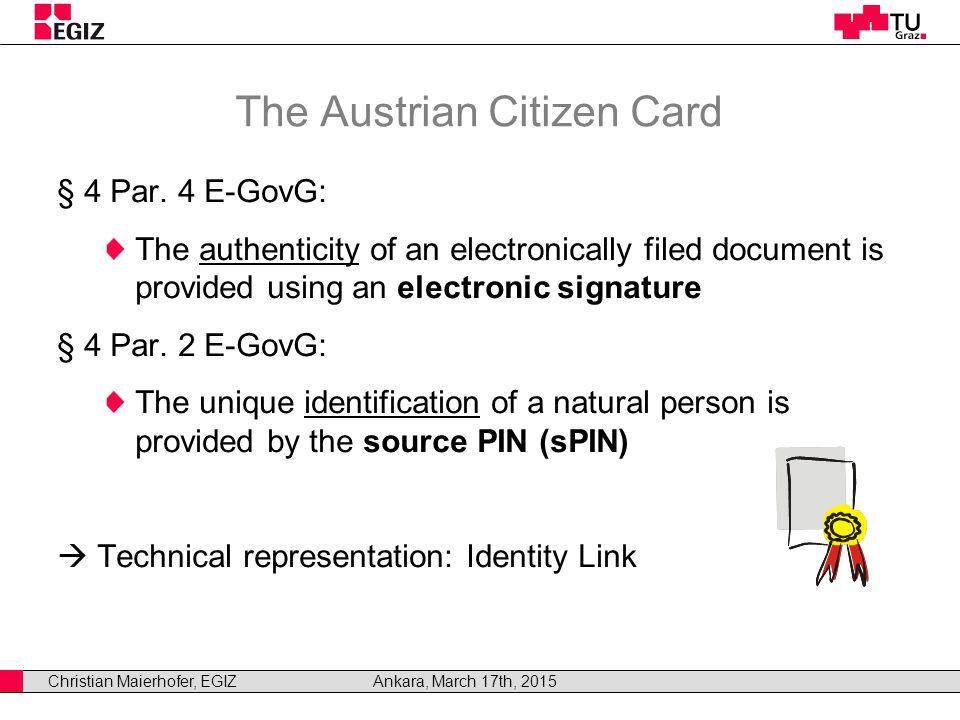 Christian Maierhofer, EGIZAnkara, March 17th, 2015 The Austrian Citizen Card § 4 Par.