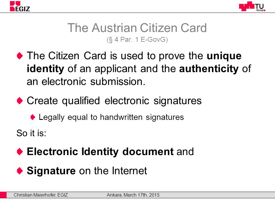 Christian Maierhofer, EGIZAnkara, March 17th, 2015 The Austrian Citizen Card (§ 4 Par.