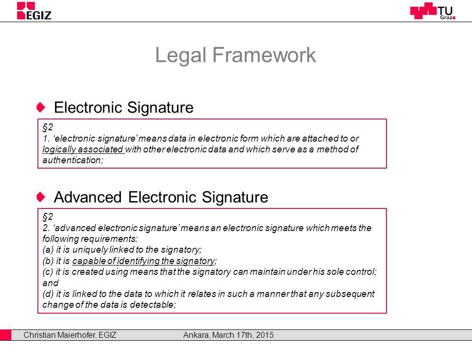 Christian Maierhofer, EGIZAnkara, March 17th, 2015 Legal Framework Advanced Electronic Signature §2 1.