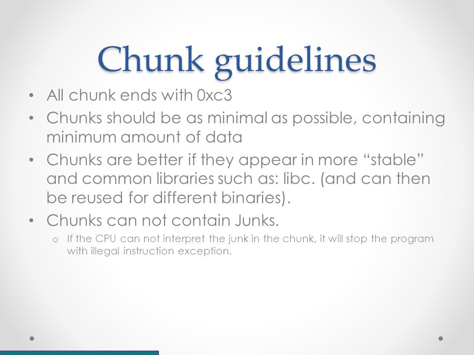 Chunk guidelines All chunk ends with 0xc3 Chunks should be as minimal as possible, containing minimum amount of data Chunks are better if they appear in more stable and common libraries such as: libc.