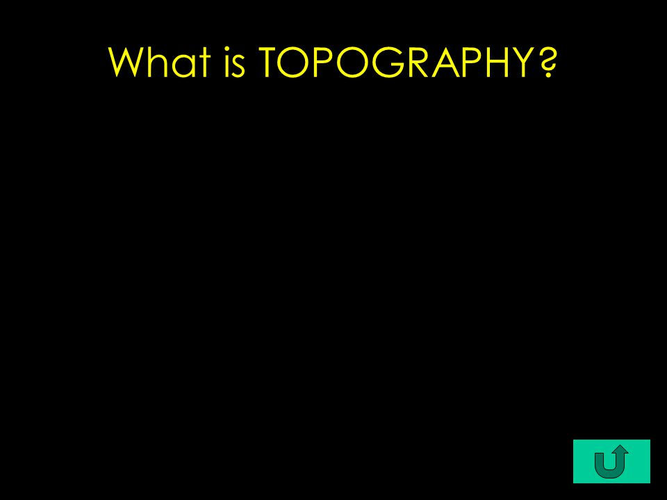 C4-$300 Geology & Geography - $300 the surface, shape, and composition of a land area