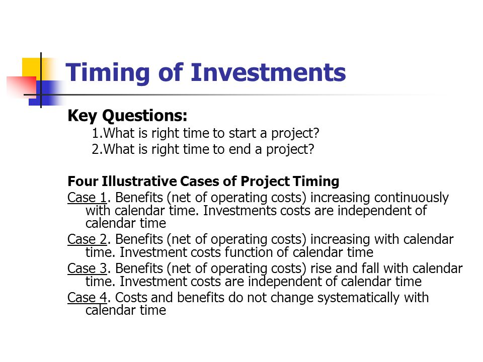 Timing of Investments Key Questions: 1.What is right time to start a project.
