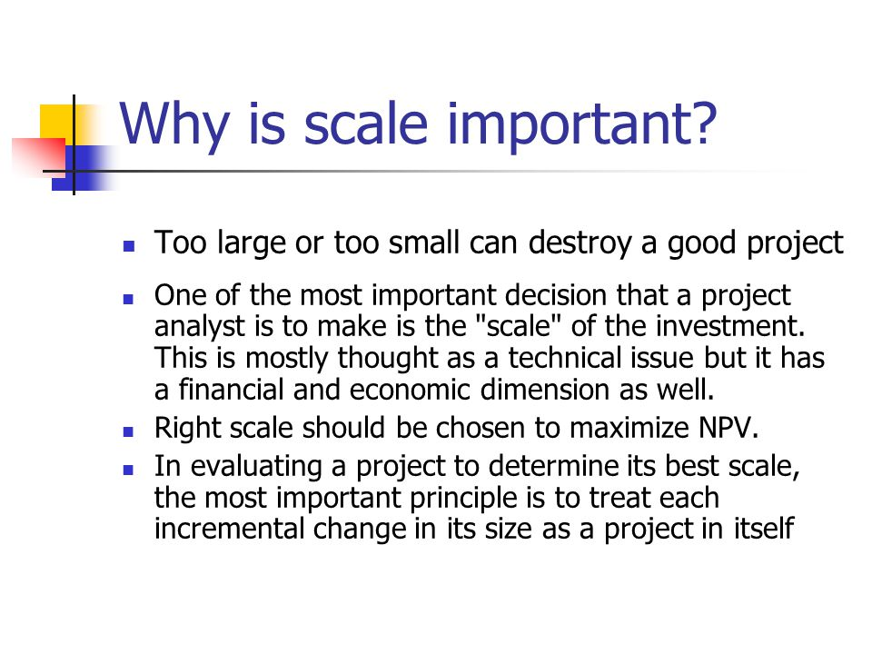 Why is scale important.
