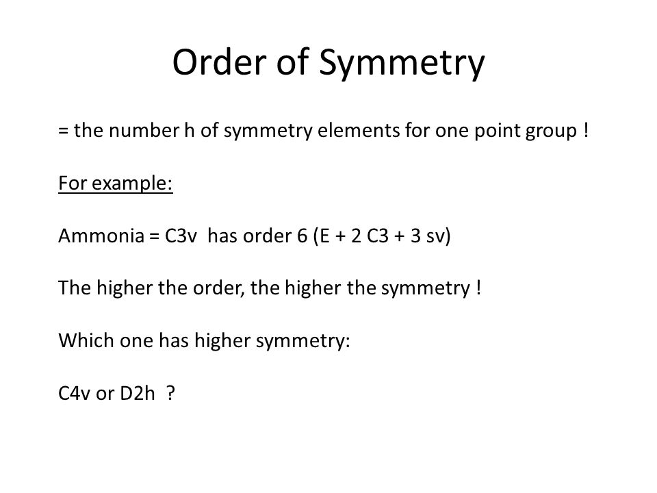 Order of Symmetry = the number h of symmetry elements for one point group .