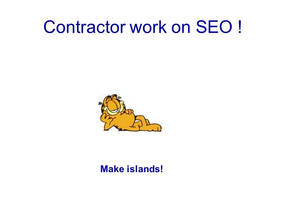 Contractor work on SEO ! Make islands!