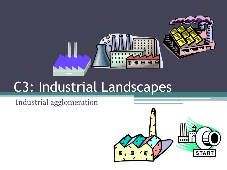 C3: Industrial Landscapes Industrial agglomeration
