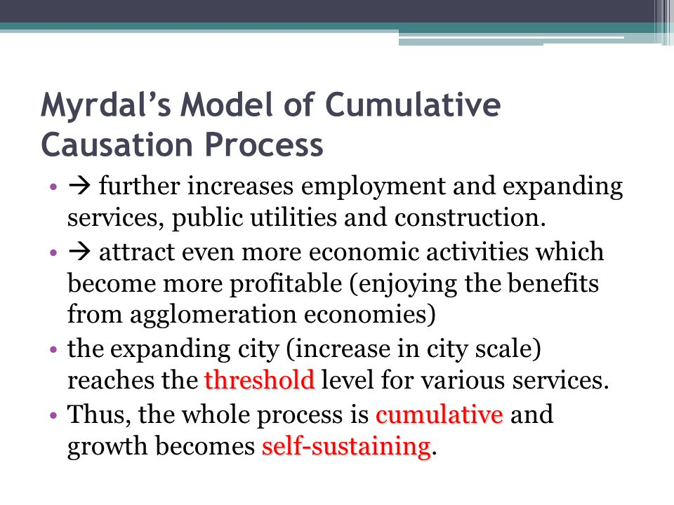 Myrdal's Model of Cumulative Causation Process  further increases employment and expanding services, public utilities and construction.  attract eve