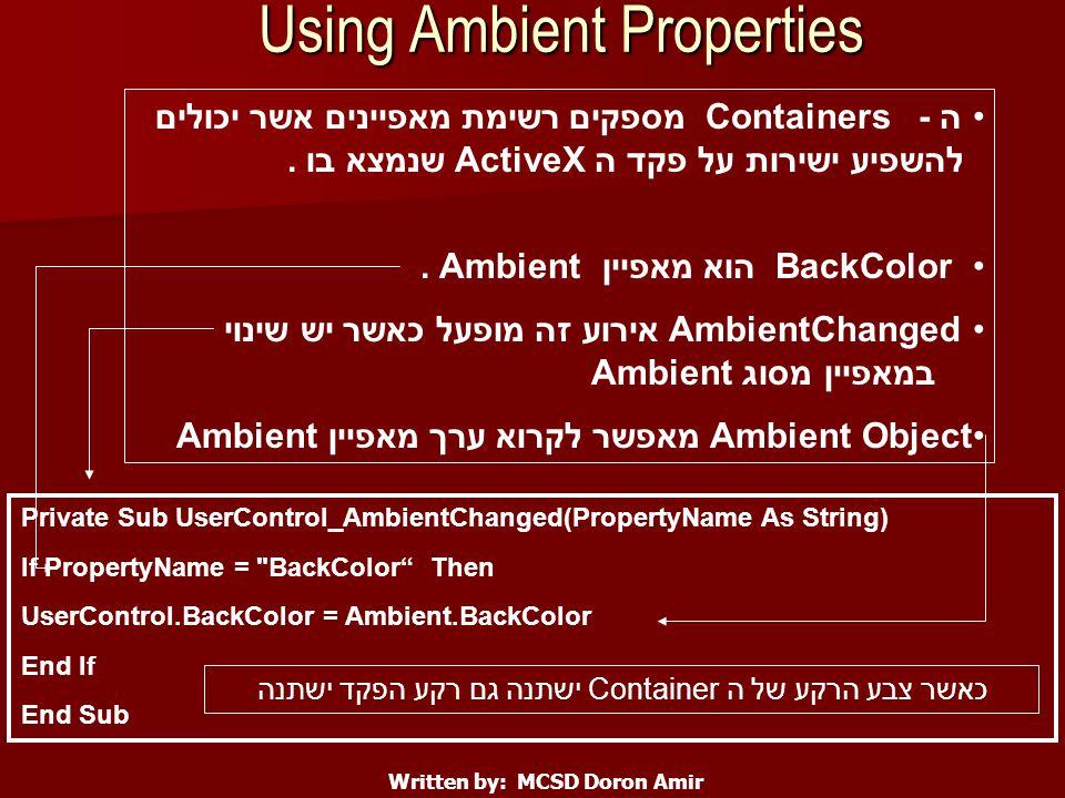 Using Ambient Properties Written by: MCSD Doron Amir ה - Containers מספקים רשימת מאפיינים אשר יכולים להשפיע ישירות על פקד ה ActiveX שנמצא בו.