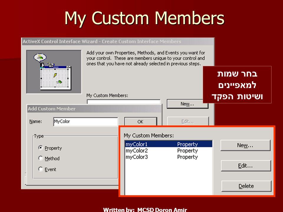 My Custom Members Written by: MCSD Doron Amir בחר שמות למאפיינים ושיטות הפקד