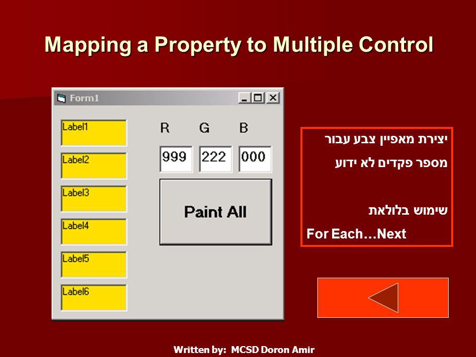 Mapping a Property to Multiple Control Written by: MCSD Doron Amir יצירת מאפיין צבע עבור מספר פקדים לא ידוע שימוש בלולאת For Each…Next