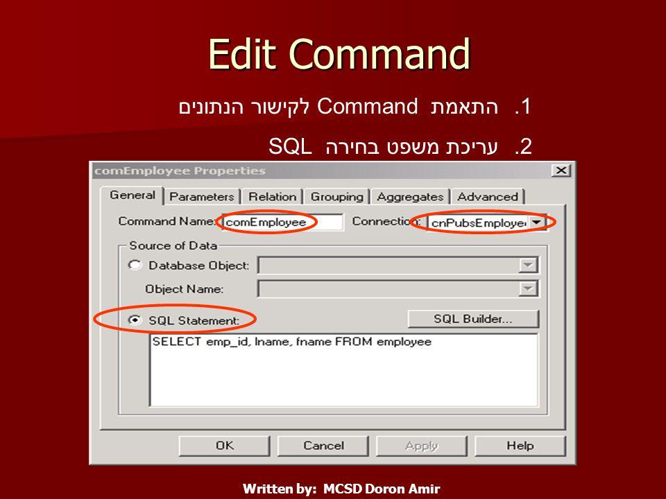 Edit Command Written by: MCSD Doron Amir 1.התאמת Command לקישור הנתונים 2.עריכת משפט בחירה SQL