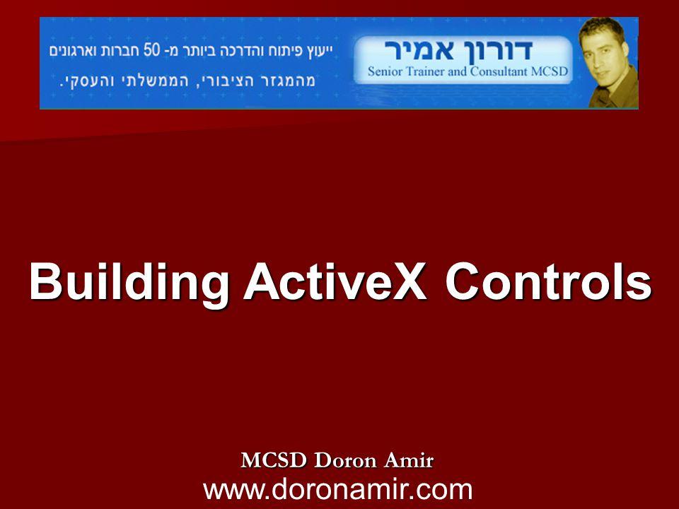 MCSD Doron Amir www.doronamir.com Building ActiveX Controls