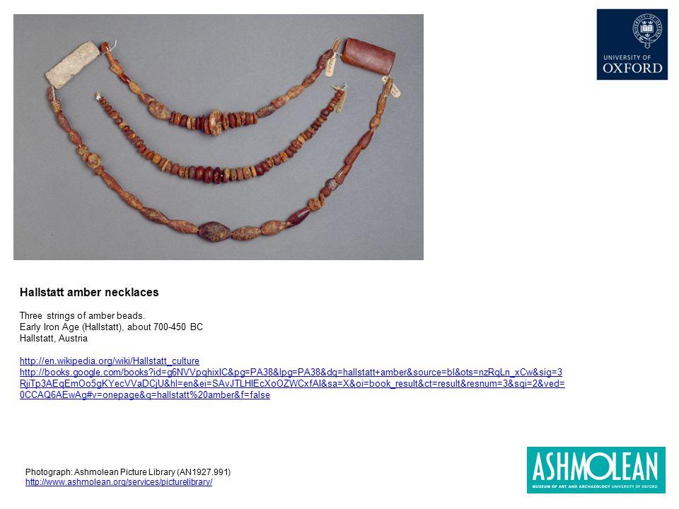 Hallstatt amber necklaces Three strings of amber beads. Early Iron Age (Hallstatt), about 700-450 BC Hallstatt, Austria http://en.wikipedia.org/wiki/H