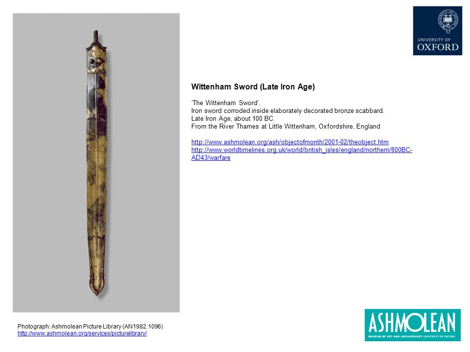 Wittenham Sword (Late Iron Age) 'The Wittenham Sword'. Iron sword corroded inside elaborately decorated bronze scabbard. Late Iron Age, about 100 BC.