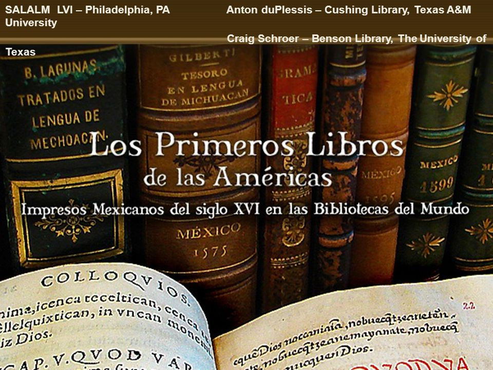Primeros Libros: Phase 2 project book count Currently there are 174 exemplars in the project 84 different titles 47 titles are not held in common by another project member Larger collection than the physical holdings of any single institution June 1, 2011SALALM – Los Primeros Libros Project2