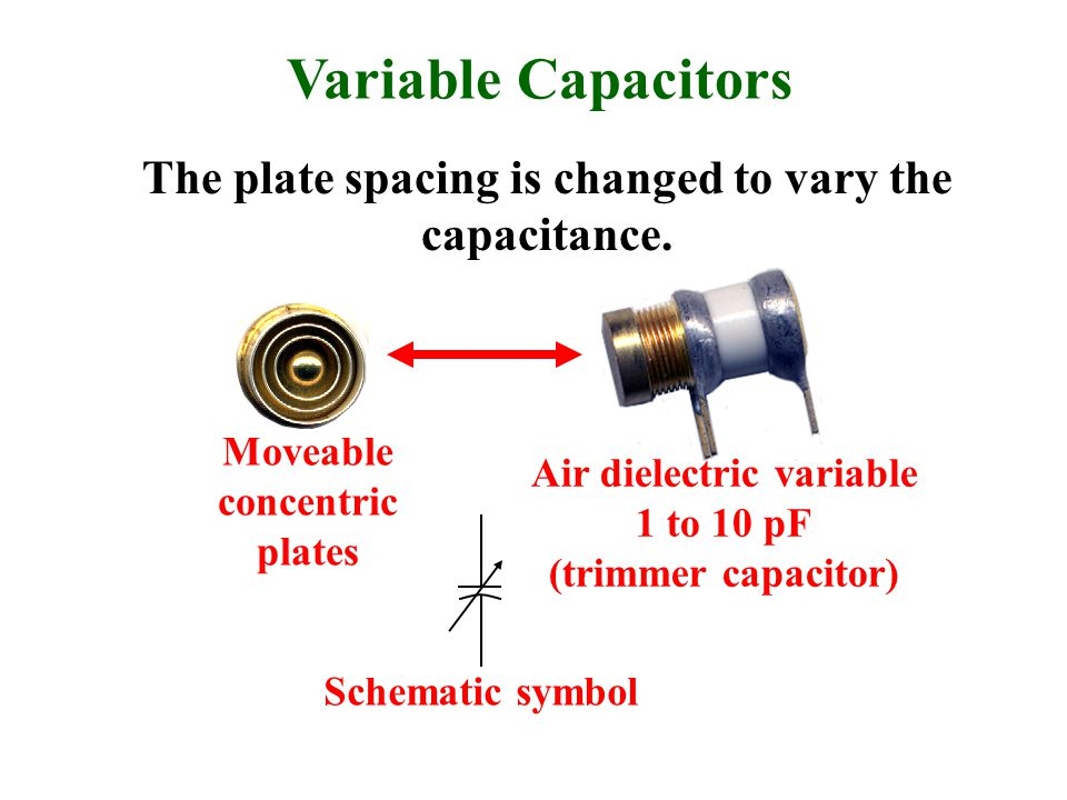 Variable Capacitors The plate spacing is changed to vary the capacitance.