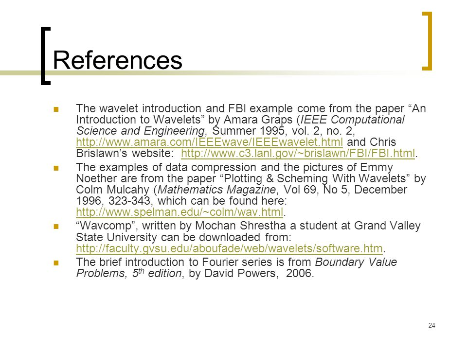 """24 References The wavelet introduction and FBI example come from the paper """"An Introduction to Wavelets"""" by Amara Graps (IEEE Computational Science an"""