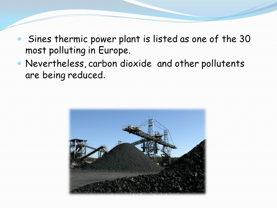 Sines thermic power plant is listed as one of the 30 most polluting in Europe. Nevertheless, carbon dioxide and other pollutents are being reduced.