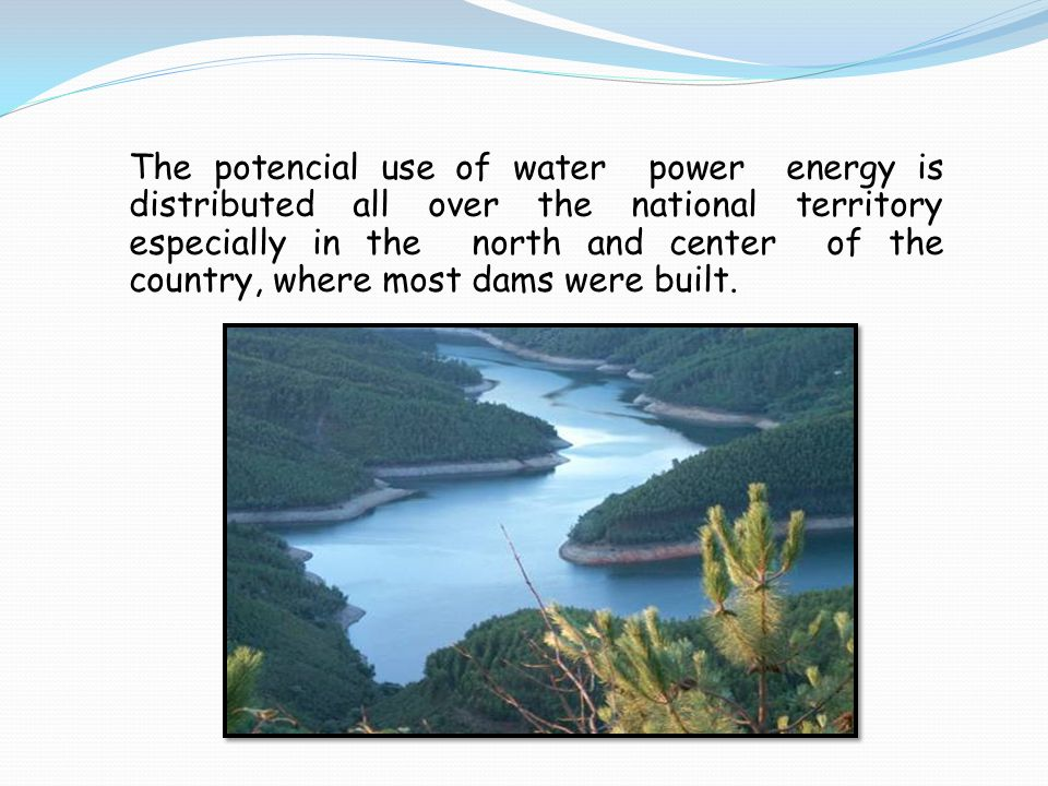The potencial use of water power energy is distributed all over the national territory especially in the north and center of the country, where most d