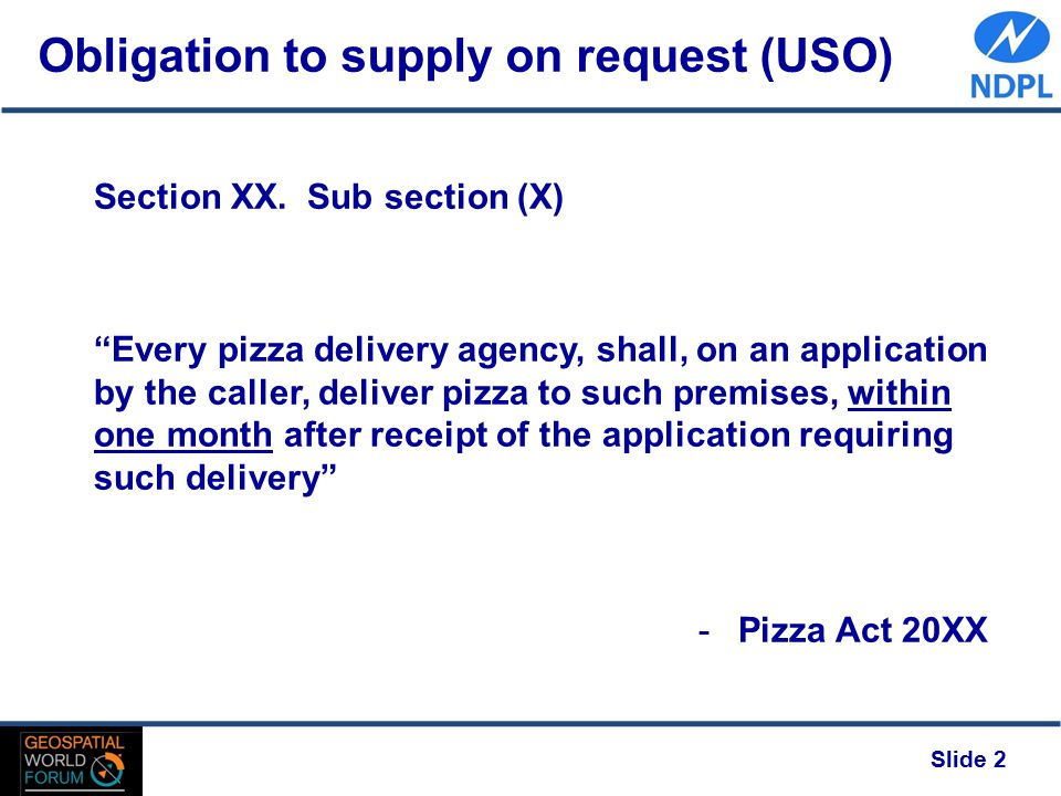 "Obligation to supply on request (USO) Slide 2 Section XX. Sub section (X) ""Every pizza delivery agency, shall, on an application by the caller, delive"