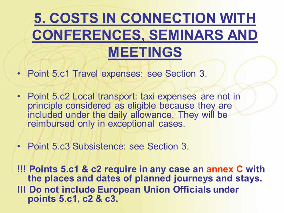 5. COSTS IN CONNECTION WITH CONFERENCES, SEMINARS AND MEETINGS Point 5.c1 Travel expenses: see Section 3. Point 5.c2 Local transport: taxi expenses ar