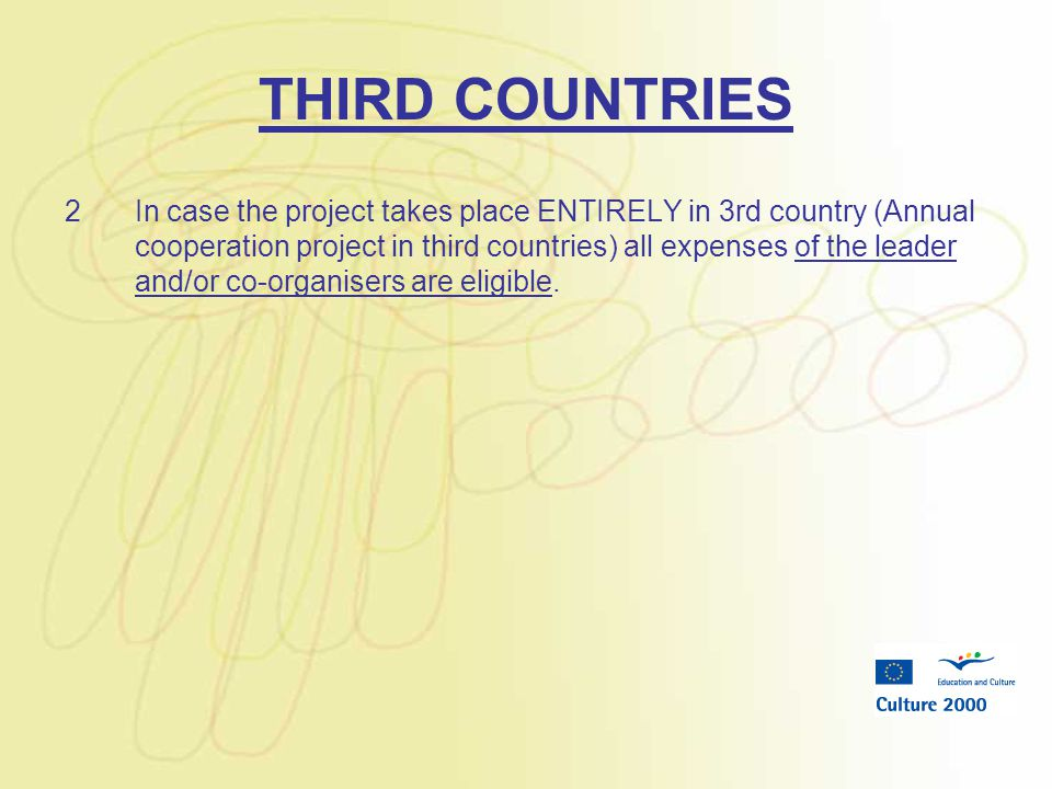 THIRD COUNTRIES 2In case the project takes place ENTIRELY in 3rd country (Annual cooperation project in third countries) all expenses of the leader an