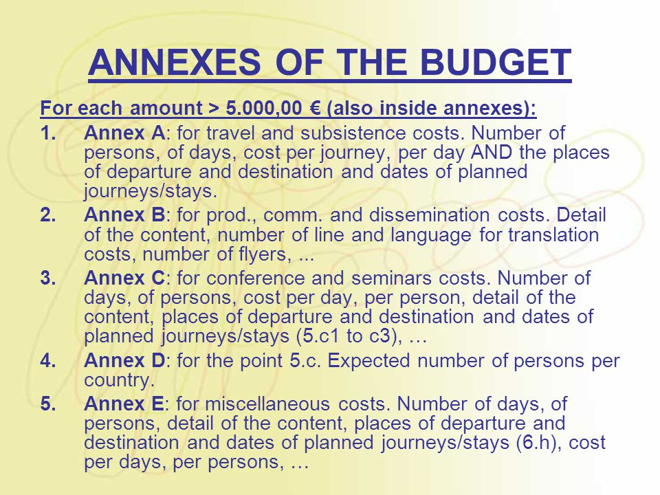 ANNEXES OF THE BUDGET For each amount > 5.000,00 € (also inside annexes): 1.Annex A: for travel and subsistence costs.