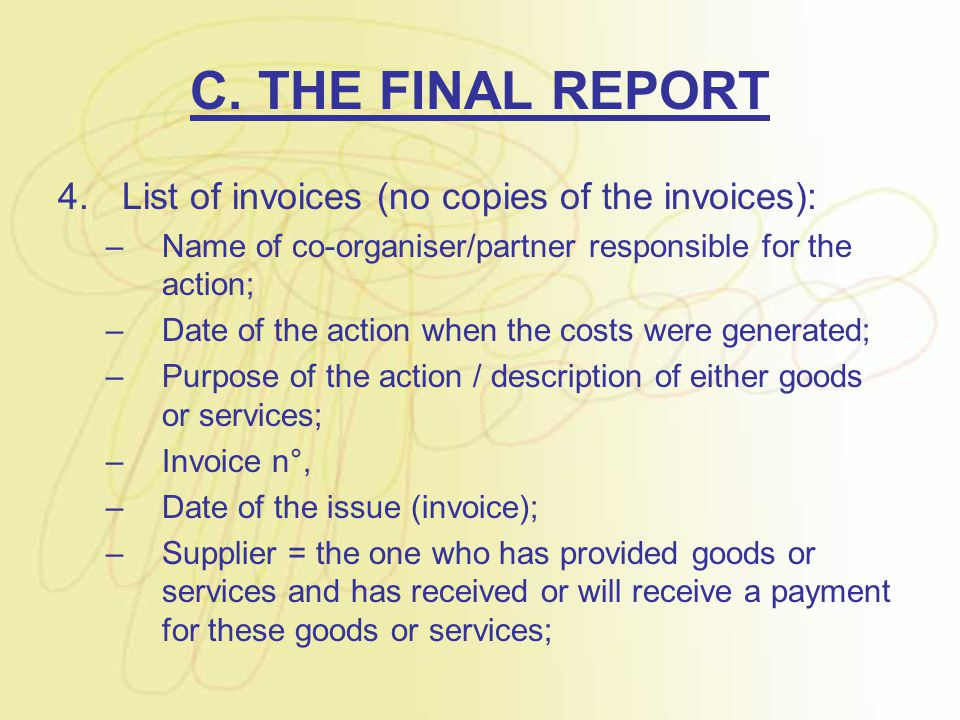 C. THE FINAL REPORT 4.List of invoices (no copies of the invoices): –Name of co-organiser/partner responsible for the action; –Date of the action when