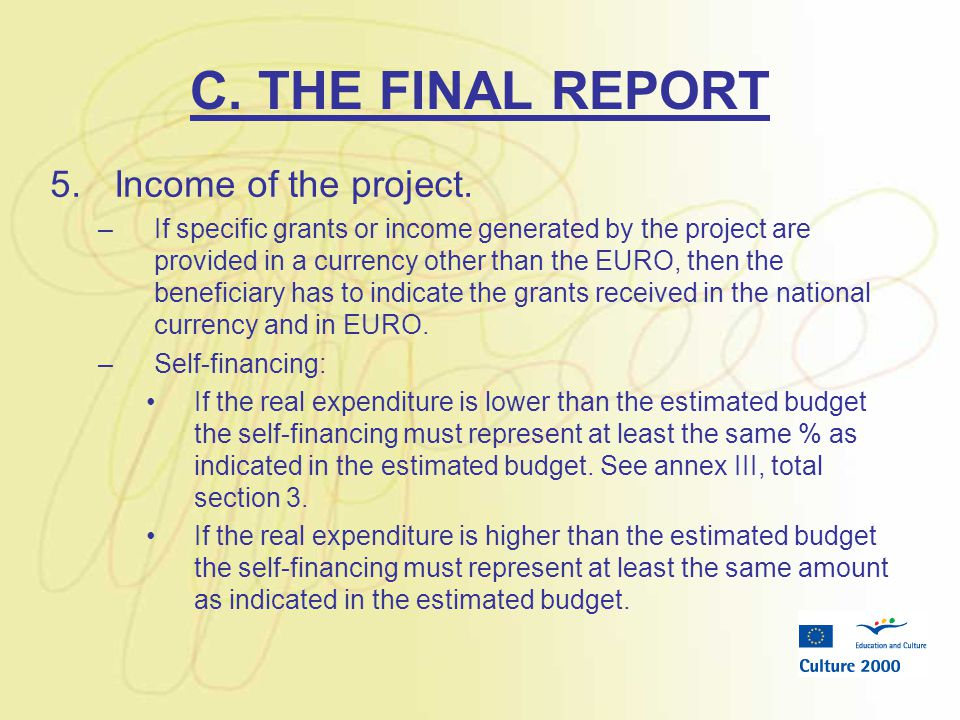 C. THE FINAL REPORT 5.Income of the project. –If specific grants or income generated by the project are provided in a currency other than the EURO, th